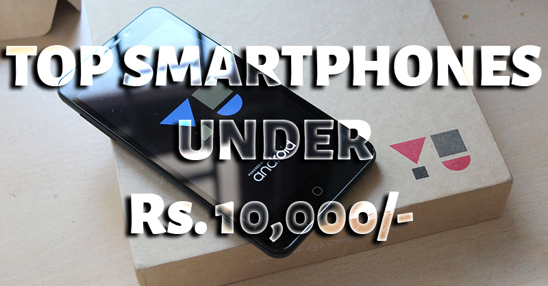 Top Smartphones Under Rs. 10,000/- (January '16)