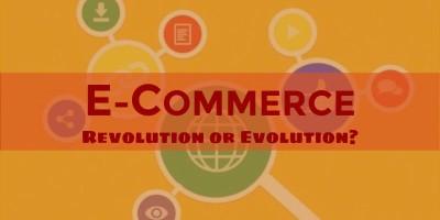 E-commerce: Revolution or Evolution?