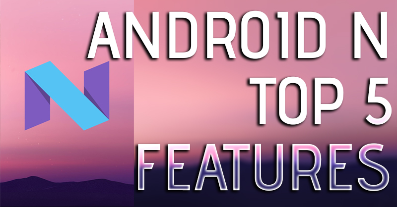 Android N : Top 5 Features!