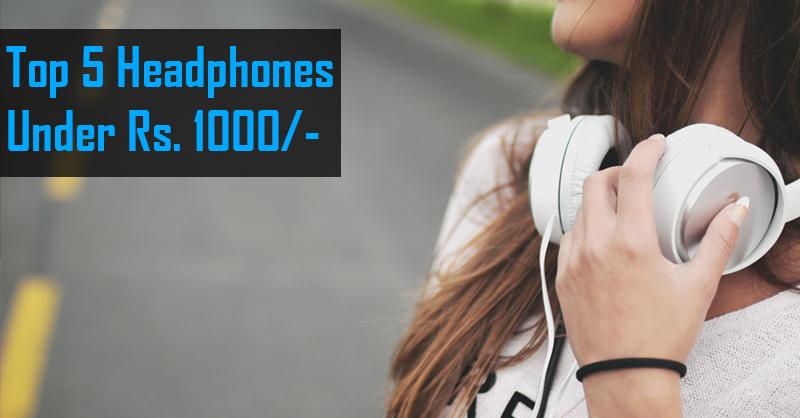 Top 5 Headphones Under Rs.1000