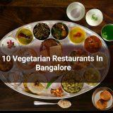 10 Scrumptious Vegetarian Restaurants In Bangalore